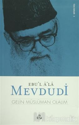 Gelin Müslüman Olalım Ebu`l Ala Mevdudi