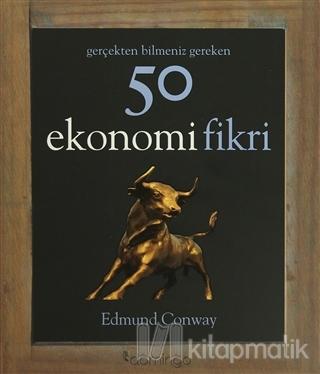 Gerçekten Bilmeniz Gereken 50 Ekonomi Fikri (Ciltli)