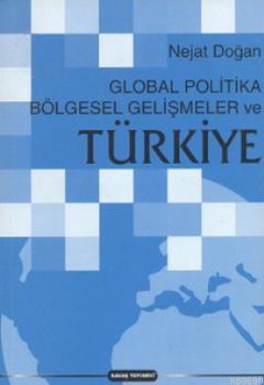 Global Politika Bölgesel Gelişmeler ve Türkiye