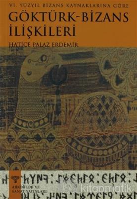 6. Yüzyıl Bizans Kaynaklarına Göre Göktürk-Bizans İlişkileri