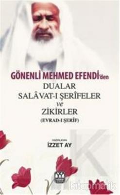 Gönenli Mehmed Efendi'den Dualar Salavat- ı Şerifler ve Zikirler (Evrad- ı Şerif)