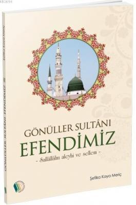 Gönüller Sultanı Efendimiz (s.a.v.)