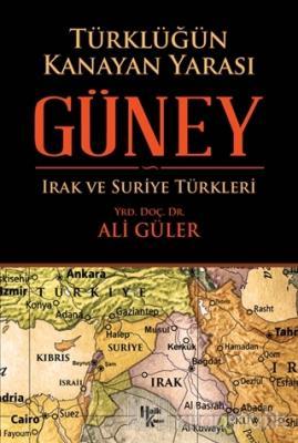 Türklüğün Kanayan Yarası Güney Irak ve Suriye Türkleri Ali Güler
