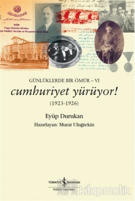 Günlüklerde Bir Ömür 6 - Cumhuriyet Yürüyor! (1923-1926) Eyüp Durukan