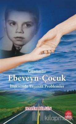 Günümüz Ebeveyn-Çocuk İlişkisinde Yaşanan Problemler