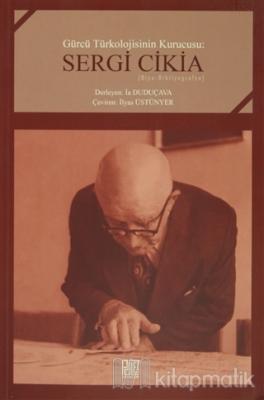 Gürcü Türkolojisinin Kurucusu : Sergi Cikia
