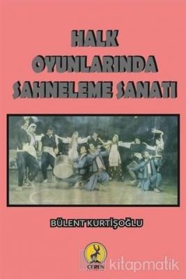 Halk Oyunlarında Sahneleme Sanatı Bülent Kurtişoğlu