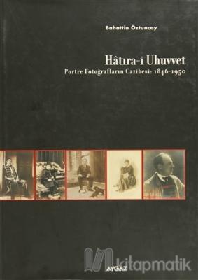 Hatıra-i Uhuvvet Portre Fotoğrafların Cazibesi:1846-1950 (Ciltli)