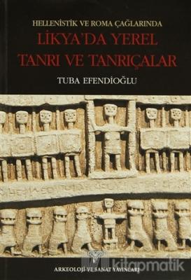 Hellenistik ve Roma Çağlarında Likya'da Yerel Tanrı ve Tanrıçalar