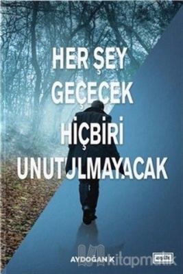 Her Şey Geçecek Hiçbiri Unutulmayacak Aydoğan K