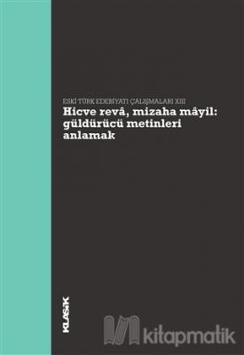 Hicve Reva, Mizaha Mayil Güldürücü Metinleri Anlamak - Eski Türk Edebiyatı Çalışmaları 13