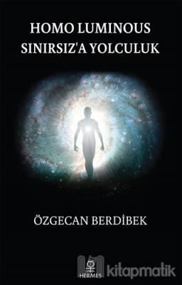 Homo Luminous - Sınırsız'a Yolculuk Özgecan Berdibek