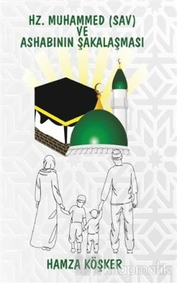 Hz. Muhammed (sav) ve Ashabının Şakalaşması Hamza Köşker