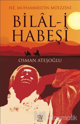 Hz. Muhammed'in Müezzini Bilal-i Habeşi