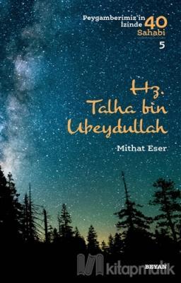 Hz. Talha bin Ubeydullah - Peygamberimiz'in İzinde 40 Sahabi/5