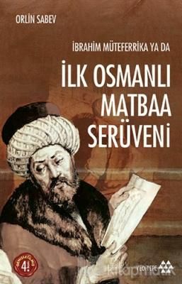 İbrahim Müteferrika ya da İlk Osmanlı Matbaa Serüveni Orlin Sabev