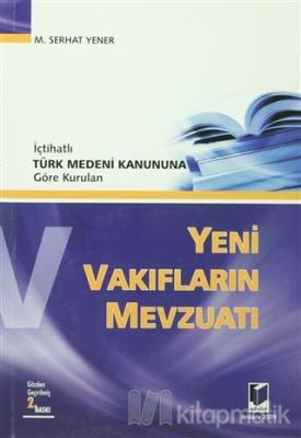 İçtihatlı Türk Medeni Kanununa Göre Kurulan Yeni Vakıfların Mevzuatı
