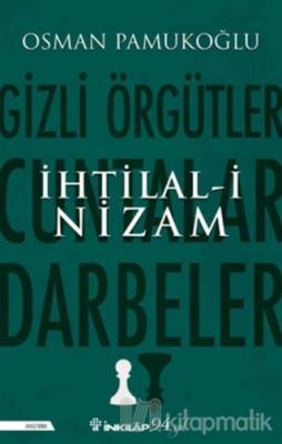 İhtilal-i Nizam: Gizli Örgütler - Cuntalar ve Darbeler Osman Pamukoğlu