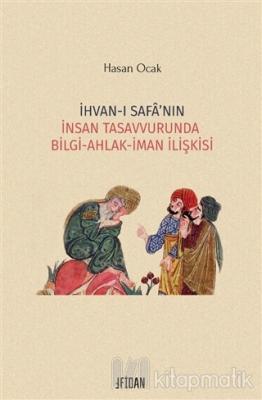İhvan-ı Safa'nın İnsan Tasavvurunda Bilgi Ahlak İman İlişkisi