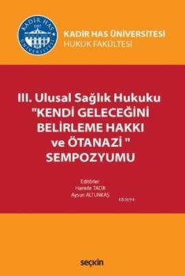 III. Ulusal Sağlık Hukuku Kendi Geleceğini Belirleme Hakkı ve Ötanazi Sempozyumu