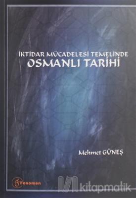 İktidar Mücadelesi Temelinde Osmanlı Tarihi Mehmet Güneş