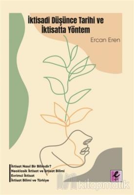 İktisadi Düşünce Tarihi ve İktisatta Yöntem Ercan Eren
