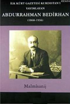 İlk Kürt Gazetesi Kurdıstan'ı Yayımlayan Abdurrahman Bedirhan (1868- 1936)