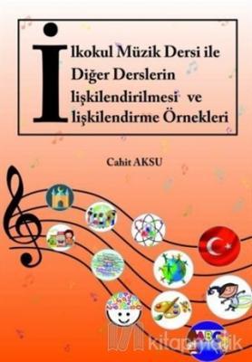 İlkokul Müzik Dersi ile Diğer Derslerin İlişkilendirilmesi ve İlişkilendirme Örnekleri