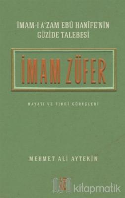 İmam Züfer - İmam-ı A'zam Ebu Hanife'nin Güzide Talebesi Mehmet Ali Ay