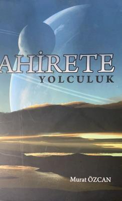 AHİRETE YOLCULUK Murat Özcan