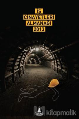 İş Cinayetleri Almanağı 2013 Derleme