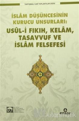 İslam Düşüncesinin Kurucu Unsurları Usul-i Fıkıh Kelam Tasavvuf ve İslam Felsefesi