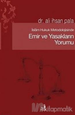 İslam Hukuk Metodolojisinde Emir ve Yasakların Yorumu