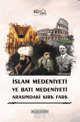 İslam Medeniyeti ve Batı Medeniyeti Arasındaki Kırk Fark