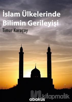 İslam Ülkelerinde Bilimin Gerileyişi Timur Karaçay