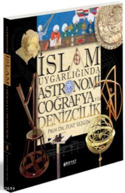 İslam Uygarlığında Astronomi Coğrafya ve Denizcilik