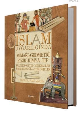 İslam Uygarlığında Mimari Geometri Fizik Kimya Tıp (Kutulu) Fuat Sezgi