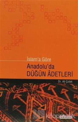 İslam'a Göre Anadolu'da Düğün Adetleri