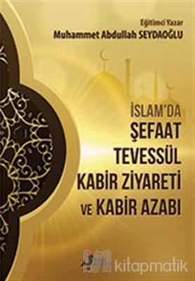 İslam'da Şefaat Tevessül Kabir Ziyareti ve Kabir Azabı