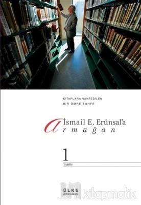 İsmail E. Erünsal'a Armağan: Kitaplara Vakfedilen Bir Ömre Tuhfe (2 Cilt Takım)