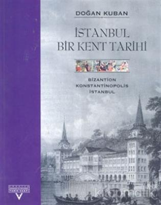 İstanbul Bir Kent Tarihi Bizantion, Konstantinopolis, İstanbul (Ciltli)