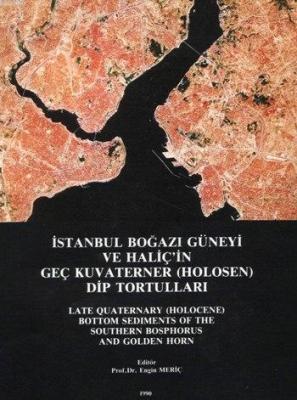 İstanbul Boğazı Güneyi ve Haliç'in Geç Kuvaterner (Holosen) Dip Tortulları