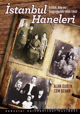 İstanbul Haneleri : Evlilik, Aile ve Doğurganlık 1880 - 1940