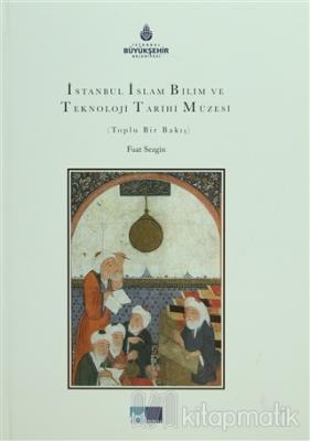 İstanbul İslam Bilim ve Teknoloji Tarihi Müzesi (Ciltli)