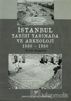 İstanbul Tarihi Yarımada ve Arkeoloji 1860-1960