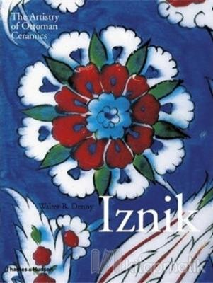 Iznik: The Artistry of Ottoman Ceramics (Ciltli)