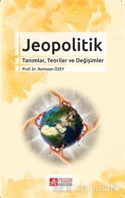 Jeopolitik Tanımlar, Teoriler ve Değişimler Ramazan Özey