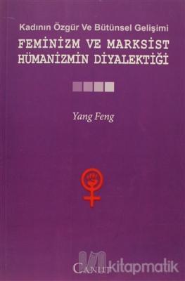 Kadının Özgür ve Bütünsel Gelişimi: Feminizm ve Marksist Hümanizmin Diyalektiği