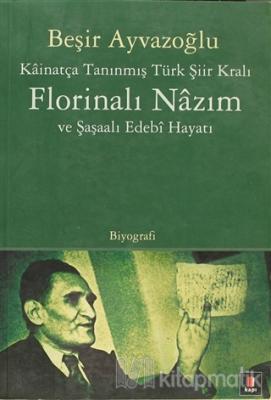 Kainatça Tanınmış Türk Şiir Kralı Florinalı Nazım ve Şaşaalı Edebi Hayatı