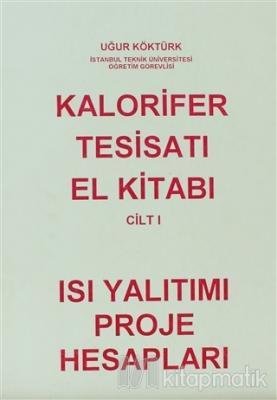 Kalorifer Tesisatı El Kitabı Cilt: 1 - Isı Yalıtımı Proje Hesapları